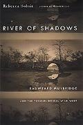 River of Shadows Eadweard Muybridge and the Technological Wild West