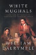 White Mughals Love and Betrayal in Eighteenth-Century India