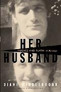 Her Husband Hughes & Plath a Marriage