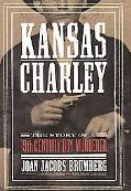 Kansas Charley The Story of a 19Th-Century Boy Murderer