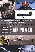 AIR POWER The Men, Machines, and Ideas That Revolutionized War, from Kitty Hawk to Gulf War II