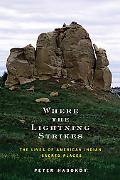 Where The Lightning Strikes The Lives Of American Indian Sacred Places