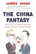 China Fantasy How Our Leaders Explain Away Chinese Repression