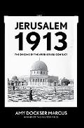 Jerusalem 1913 The Origins of the Arab-israeli Conflict