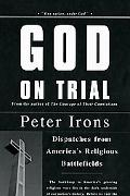 God on Trial Dispatches from America's Religious Battlefields