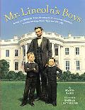 Mr. Lincoln's Boys: Being the Mostly True Adventures of Abraham Lincoln's Troublemaking Sons...