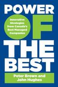 Power of the Best : Innovative Strategies from Canada's Best Managed Companies