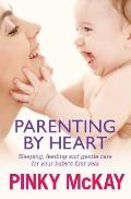 Parenting by Heart : Sleeping, Feeding and Gentle Care for Your Baby's First Year