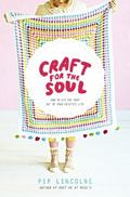 Craft for the Soul : How to Make the Most of Your Creative Life