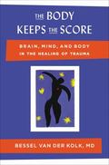 Body Keeps the Score : Brain, Mind, and Body in the Healing of Trauma