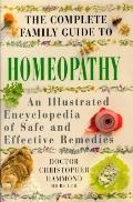Complete Family Guide to Homeopathy: An Illustrated Encyclopedia of Safe and Effective Remedies