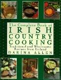 Complete Book of Irish Country Cooking: Traditional and Wholesome Recipes from Ireland - Dar...