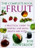 Complete Book of Fruit: A Practical Guide to Growing and Using Fruits and Nuts