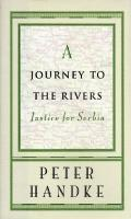 A Journey to the Rivers: Justice for Serbia - Peter Handke - Hardcover