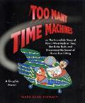Too Many Time Machines: Or, the Incredible Story of how I Went Back in Time, Met Babe Ruth, ...