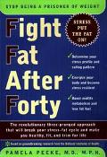 Fight Fat after Forty: The Revolutionary Three-Pronged Approach That Will Break Your Stress-...