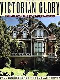 Victorian Glory: In San Francisco and the Bay Area - Paul Duchscherer - Hardcover