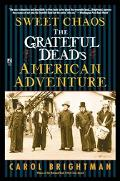 Sweet Chaos The Grateful Dead's American Adventure