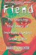 Fiend The Shocking True Story of America's Youngest Serial Killer