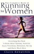 Complete Book of Running for Women Everything You Need to Know About Training, Nutrition, In...