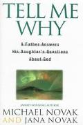 Tell Me why: A Father Answers His Daughter's Questions about God - Michael Novak - Hardcover