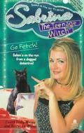 Go Fetch! (Sabrina the Teenage Witch Series #13)