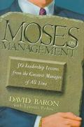 Moses on Management: 50 Leadership Lessons from the Greatest Manager of All Time - David Bar...