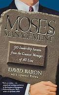 Moses on Management 50 Leadership Lessons from the Greatest Manager of All Time