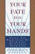 Your Fate Is in Your Hands Using the Principles of Palmistry to Change Your Life