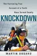 Knockdown: The Harrowing True Account of a Yacht Race Turned Deadly - Martin Dugard - Hardcover