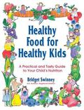 Healthy Food for Healthy Kids A Practical and Tasty Guide to Your Child's Nutrition