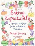 Eating Expectantly A Practical and Tasty Guide to Prenatal Nutrition