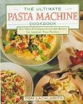 The Ultimate Pasta Machine Cookbook: More than 85 Foolproof Irresistable Recipes For Automat...