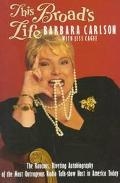 This Broad's Life The Raucous, Riveting Autobiography of the Most Outrageous Radio Talk-Show...