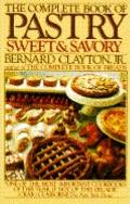 Complete Book of Pastry: Sweet and Savory - Bernard Clayton - Paperback