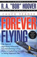 Forever Flying Fifty Years of High-Flying Adventures, from Barnstorming in Prop Planes to Do...