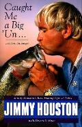 Caught Me a Big' Un...and Then I Let Him Go!: Jimmy Houston's Bass Fishing Tips 'n' Tales
