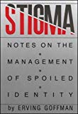 Stigma Notes on the Management of a Spoiled Identity