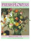 Book of Fresh Flowers A Complete Guide to Selecting and Arranging