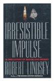 Irresistible Impulse: A True Story of Blood and Money