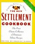 The New Settlement Cookbook: The First Classic Collection of American Ethnic Recipes - Charl...