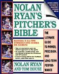 Nolan Ryan's Pitcher's Bible The Ultimate Guide to Power, Precision, and Long-Term Performance