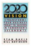 2020 Vision:  Transform Your Business Today to Succeed in Tomorrow's Economy