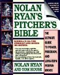 Nolan Ryan's Pitcher's Bible: The Ultimate Guide to Power, Precision, and Long-Term Performa...