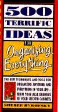 Five Hundred Terrific Ideas for Organizing Everything
