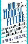 Our Medical Future Breakthroughs in Health and Longevity by the Year 2000 and Beyond
