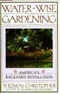 Water-Wise Gardening: America's Backyard Revolution - Thomas Christopher - Hardcover
