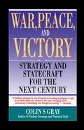 War, Peace, and Victory Strategy and Statecraft for the Next Century