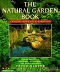 Natural Garden Book: A Holistic Approach to Gardening