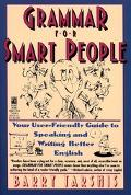 Grammar for Smart People Your User-Friendly Guide to Speaking and Writing Better English